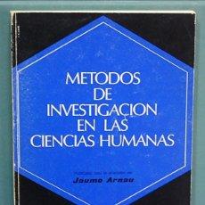 Libros de segunda mano: LMV - METODOS DE INVESTIGACIÓN EN LAS CIENCIAS HUMANAS. JAUME ARNAU. Lote 288600373
