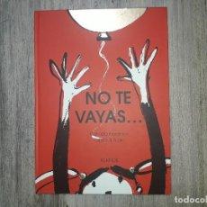 Libros de segunda mano: NO TE VAYAS... DE GABRIELA KESELMAN Y GABRIELA RUBIO A PARTIR DE LOS 5 AÑOS DE 2009.. Lote 135613630