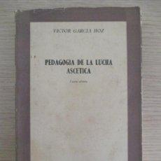 Libros de segunda mano: PEDAGOGÍA DE LA LUCHA ASCETICA. VICTOR GARCÍA HOZ. CUARTA EDICIÓN. MADRID 1963. Lote 136060970