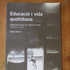 Libros de segunda mano: EDUCACIÓ I VIDA QUOTIDIANA HISTORIES BREUS DE LLARGA DURADA EULÀLIA BOSCH 158P 225G. Lote 137327958