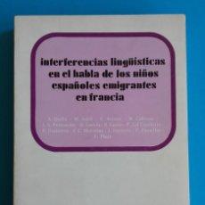 Libros de segunda mano: INTERFERENCIAS LINGÜÍSTICAS EN EL HABLA DE LOS NIÑOS ESPAÑOLES EMIGRANTE EN FRANCIA . Lote 138748562