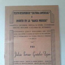 Libros de segunda mano: TEXTO RESUMIDO DE CULTURA COMERCIAL E INGRESO EN LA BANCA PRIVADA. JULIAN SERRANO GONZALEZ TEJERO. . Lote 140052126