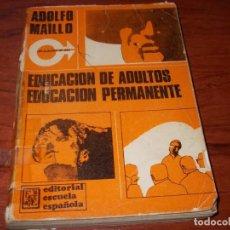 Libros de segunda mano: EDUCACIÓN DE ADULTOS EDUCACIÓN PERMANENTE, ADOLFO MAILLO. EDIT. ESCUELA ESPAÑOLA 1.969. Lote 140097430