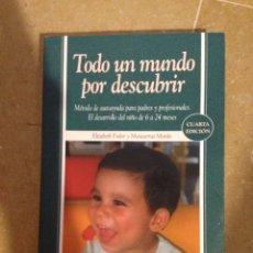 Libros de segunda mano: TODO UN MUNDO POR DESCUBRIR. MÉTODO DE AUTOAYUDA PARA PADRES Y PROFESIONALES (FODOR / MORÁN). Lote 140112530