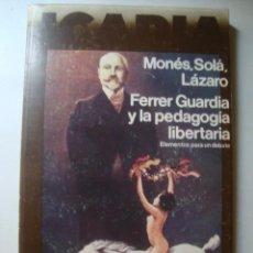 Libros de segunda mano: FERRER GUARDIA Y LA PEDAGOGÍA LIBERTARIA - MONÉS, SOLÀ Y LÁZARO (ICARIA, 1977). 1ª ED. FRANCISCO. Lote 140146354