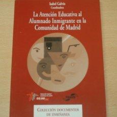 Libros de segunda mano: LA ATENCIÓN EDUCATIVA AL ALUMNADO INMIGRANTE EN LA COMUNIDAD DE MADRID - ISABEL GALVÍN. Lote 140171522