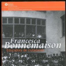 Libros de segunda mano: D. MARIN. FRANCESCA BONNEMAISON. EDUCADORA DE CIUTADANES. DIPUTACIÓ BARCELONA 2004. NOU. Lote 140206322