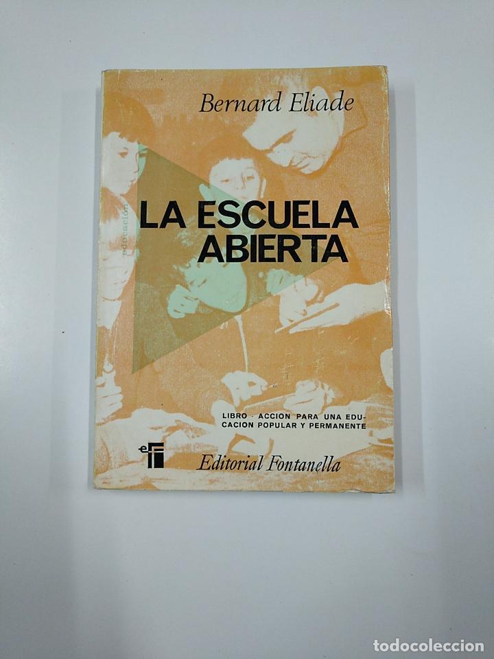LA ESCUELA ABIERTA. - ELIADE, BENARD. EDITORIAL FONTANELLA. TDK355 (Libros de Segunda Mano - Ciencias, Manuales y Oficios - Pedagogía)
