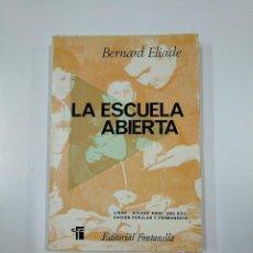 Libros de segunda mano: LA ESCUELA ABIERTA. - ELIADE, BENARD. EDITORIAL FONTANELLA. TDK355. Lote 140385338