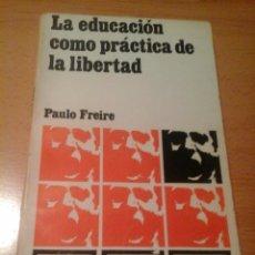 Libros de segunda mano: LA EDUCACIÓN COMO PRÁCTICA DE LA LIBERTAD. Lote 140582054