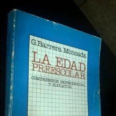 Libros de segunda mano: LA EDAD PREESCOLAR: COMPRENSION BIOPSICOSOCIAL Y EDUCATIVA. G. BARRERA MONCADA. SALVAT 1979. . Lote 140749658
