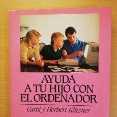 Libros de segunda mano: AYUDA A TU HIJO CON EL ORDENADOR (CAROL Y HERBERT KLITZNER). Lote 142256194
