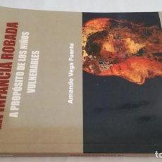 Libros de segunda mano: LA INFANCIA ROBADA A PROPOSITO DE LOS NIÑOS VULNERABLES/ AMANDO VEGA FUENTE/ COLECCIÓN REDES. Lote 144452090