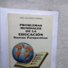 Libros de segunda mano: PROBLEMAS MUNDIALES DE LA EDUCACION NUEVAS PERSPECTIVAS DE JOSE LUIS GARCIA GARRIDO . Lote 147626682