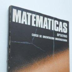 Libros de segunda mano: MATEMATICAS C.O.U. OPTATIVAS (PRIMERA PARTE) TOMO I - VALDÉS, JOSÉ MARÍA. Lote 147800713