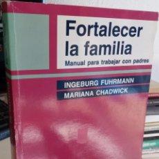 Libros de segunda mano: FORTALECER LA FAMILIA. MANUAL PARA TRABAJAR CON PADRES - FURHMANN/CHADWICK / ILUSTRADO. Lote 147847170