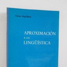 Libros de segunda mano: APROXIMACION A LA LINGÜISTICA. CESAR AGUILERA CASTILLO. 1972. VER FOTOGRAFIAS ADJUNTAS. Lote 148204678