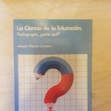 Libros de segunda mano: LA CIENCIA DE LA EDUCACION. PEDAGOGOS ¿PARA QUE?. JOAQUIN GARCIA CARRASCO. SANTILLANA. 1983. Lote 148647042