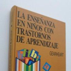 Libros de segunda mano: LA ENSEÑANZA EN NIÑOS CON TRASTORNOS DE APRENDIZAJE - GEARHEART. Lote 148716824