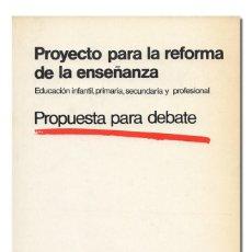 Libros de segunda mano: PROYECTO PARA LA REFORMA DE LA ENSEÑANZA. EDUCACIÓN INFANTIL PRIMARIA SECUNDARIA Y PROFESIONAL. 1987. Lote 149218980