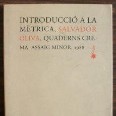 Libros de segunda mano: INTRODUCCIO A LA METRICA, SALVADOR OLIVA, QUADERNS CREMA, ASSAIG MINOR, 1988. Lote 150258006