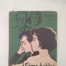 Libros de segunda mano: COMO HABLAR A NUESTROS HIJOS.CAROLINA Y LUIS 1981 .ATENAS.VERDE 3. Lote 151074932