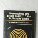 Libros de segunda mano: PROGRAMACIONES PARA EL CICLO INICIAL Y 1° NIVEL DE EDUCACIÓN ESPECIAL. Lote 151640548