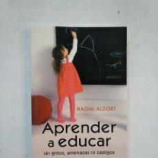 Libros de segunda mano: APRENDER A EDUCAR SIN GRITOS, AMENANZAS NI CASTIGOS. NAOMI ALDORT. TDK367. Lote 151722578