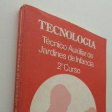 Libros de segunda mano: TECNOLOGÍA, TÉCNICO AUXILIAR DE JARDINES DE INFANCIA, FP 1 GRADO, 2 CURSO - DELGADO GÓMEZ, ÁNGEL. Lote 151838352