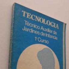 Libros de segunda mano: TECNOLOGÍA, TÉCNICO AUXILIAR DE JARDINES DE INFANCIA, FP 1 GRADO, 1 CURSO - DELGADO GÓMEZ, ÁNGEL. Lote 151838356