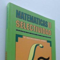 Libros de segunda mano: SELECTIVIDAD, MATEMÁTICAS II, 2 BACHILLERATO, LOGSE - FERNÁNDEZ MORALES, FRANCISCO. Lote 151839816