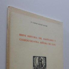 Libros de segunda mano: BREVE HISTORIA DEL SANTUARIO Y COLEGIO DE NUESTRA SEÑORA DE LLUCH - MUNAR OLIVER, GASPAR. Lote 151841182