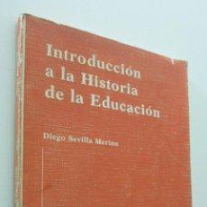 Libros de segunda mano: INTRODUCCIÓN A LA HISTORIA DE LA EDUCACIÓN - SEVILLA MERINO, DIEGO. Lote 151843032