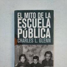 Libros de segunda mano: EL MITO DE LA ESCUELA PUBLICA. CHARLES L. GLENN. TDK368. Lote 151846022