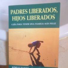 Libros de segunda mano: PADRES LIBERADOS HIJOS LIBERADOS ADELE FABER ELAINE MAZLISH. Lote 152430670