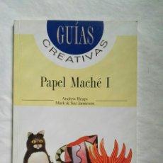 Libros de segunda mano: PAPEL MACHÉ GUIAS CREATIVAS. Lote 153890398