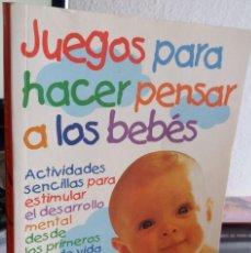 Libros de segunda mano: JUEGOS PARA HACER PENSAR A LOS BEBÉS - SILBERG, JACKIE. Lote 153947250