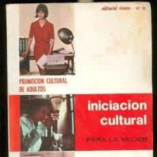 Libros de segunda mano: INICIACIÓN CULTURAL PARA LA MUJER, PROMOCIÓN CULTURAL DE ASULTOS, ADEITORIAL VICENS VIVES, 1965. Lote 154361434