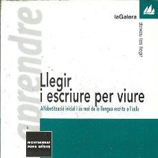Libros de segunda mano: LLEGIR I ESCRIURE PER VIURE ALFABETITZACIO INICIAL I US REAL DE LA LLENGUA ESCRITA A L'AULA MONTSERR. Lote 154876598