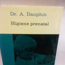 Libros de segunda mano: STQ.A. DAUPHIN.HIGIENE PRENATAL.EDT, PLANETA... Lote 155068530