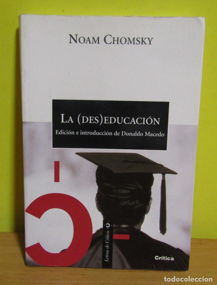 LA (DES)EDUCACION NOAM CHOMSKY EDICION E INTRODUCCION DONALDO MACEDO LETRAS DE CRITICA 2003 (Libros de Segunda Mano - Ciencias, Manuales y Oficios - Pedagogía)
