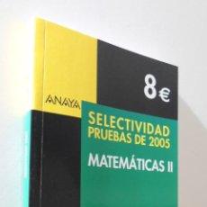 Libros de segunda mano: SELECTIVIDAD, MATEMÁTICAS II (ANDALUCÍA). PRUEBAS 2005 - BUSTO CABALLERO, ANA ISABEL... [ET AL.]. Lote 155773017