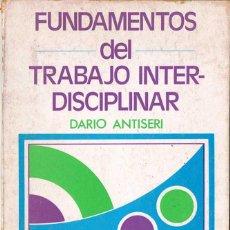 Libros de segunda mano: FUNDAMENTOS DEL TRABAJO INTERDISCIPLINAR - DARIO ANTISERI. ADARA. Lote 156263002