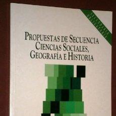 Libros de segunda mano: PROPUESTAS DE SECUENCIA: CIENCIAS SOCIALES, GEOGRAFÍA E HISTORIA / MEC EN MADRID 1993. Lote 156688290