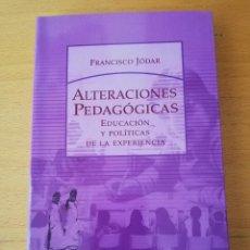 Libros de segunda mano: ALTERACIONES PEDAGÓGICAS. EDUCACIÓN Y POLÍTICAS DE LA EXPERIENCIA (FRANCISCO JÓDAR) . Lote 156851110
