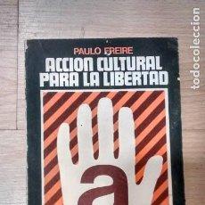 Libros de segunda mano: 'ACCIÓN CULTURAL PARA LA LIBERTAD'. PAULO FREIRE. Lote 156962814