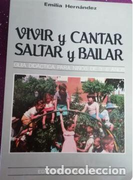 VIVIR Y CANTAR SALTAR Y BAILAR. GUÍA DIDÁCTICA PARA NIÑOS DE 3-6 AÑOS. HERNANDEZ EMILIA. (Libros de Segunda Mano - Ciencias, Manuales y Oficios - Pedagogía)