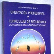 Libros de segunda mano: ORIENTACIÓN PROFESIONAL Y CURRICULUM DE SECUNDARIA POR JUAN FERNÁNDEZ SIERRA / ALJIBE, GRANADA 1993. Lote 157967794