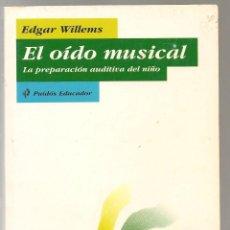 Libros de segunda mano: WILLEMS,EDGAR ,EL OIDO MUSICAL LA PREPARACION AUDITIVA DEL NIÑO ... . .. Lote 158350830