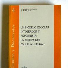 Libri di seconda mano: UN MODELO ESCOLAR INTEGRADOR Y REFORMISTA: LA FUNDACION ESCUELAS SELGAS - A. TERRON BAÑUELOS. Lote 159173818